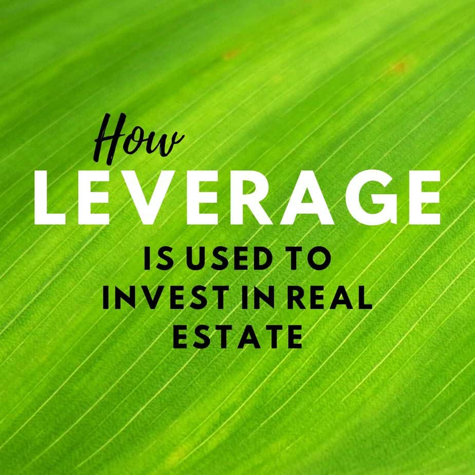 How leverage is used to invest in real estate